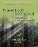 Where Body Meets Soul: Subtle Energy Healing Practices for Physical and Spiritual Self-Care
