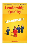 The Perfect Guide to Develop Leadership Quality Book