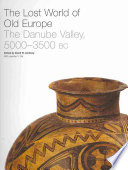 The Lost World of Old Europe  : The Danube Valley, 5000-3500 BC