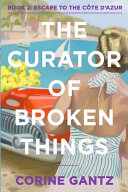 The Curator of Broken Things Book 2  Escape to the C  te D Azur