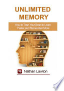 Unlimited Memory  How to Train Your Brain to Learn Faster and Remember More