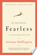 """On Becoming Fearless...in Love, Work, and Life"" by Arianna Huffington"