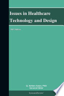 Issues in Healthcare Technology and Design  2013 Edition Book