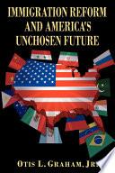 Immigration Reform and America s Unchosen Future Book PDF