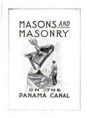 Masons and Masonry on the Panama Canal  1904 1914