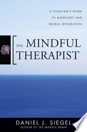 The Mindful Therapist  A Clinician s Guide to Mindsight and Neural Integration Book PDF