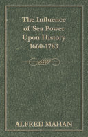 Pdf The Influence of Sea Power Upon History 1660-1783