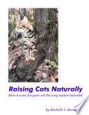 """Raising Cats Naturally: How to Care for Your Cat the Way Nature Intended"" by Michelle T. Bernard"