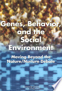 """Genes, Behavior, and the Social Environment: Moving Beyond the Nature/Nurture Debate"" by Institute of Medicine, Board on Health Sciences Policy, Committee on Assessing Interactions Among Social, Behavioral, and Genetic Factors in Health, Dan G. Blazer, Lyla M. Hernandez"