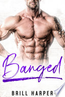 Banged  A Blue Collar Bad Boys Novel