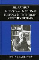 Sir Arthur Bryant and National History in Twentieth century Britain