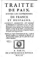 Traité de paix, entre les couronnes de France et d'Espagne, conclu, arresté, et signé par monseigneur le cardinal Mazarini, & le seigneur dom Louis Mendez de Haro, ... en l'isle dite des Faisans, ... aux confins des Pyrenées, le septiesme Nouembre mil six cent cinquante-neuf. Imprimé par l'exprés commandement du roy, à cause de quantité d'omissions tres-considerables & essentielles, & de grand nombre de fautes, que l'on a faites dans les precedentes impressions