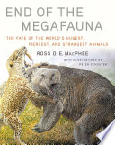 End of the Megafauna  The Fate of the World s Hugest  Fiercest  and Strangest Animals