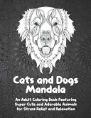 Cats and Dogs Mandala   An Adult Coloring Book Featuring Super Cute and Adorable Animals for Stress Relief and Relaxation