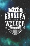 I m A Dad Grandpa   A Welder Nothing Scares Me