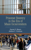 """Prisoner Reentry in the Era of Mass Incarceration"" by Daniel P. Mears, Joshua C. Cochran"