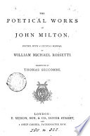 The poetical works of John Milton  ed  with a critical memoir by W M  Rossetti
