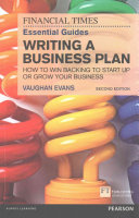 book cover - The Financial times essential guide to writing a business plan : how to win backing to start up or grow your business