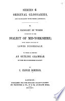 A Glossary Of Words Pertaining To The Dialect Of Mid Yorshire