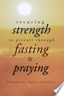 Securing Strength To Prevail Through Fasting And Praying