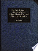 The Whole Works of the Right Rev  Edward Reynolds  Lord Bishop of Norwich