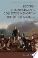 Scottish Romanticism and Collective Memory in the British Atlantic