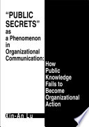 Public Secrets as a Phenomenon in Organizational Communication  How Public Knowledge Fails to Become Organizational Action Book