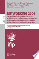NETWORKING 2006  Networking Technologies  Services  Protocols  Performance of Computer and Communication Networks  Mobile and Wireless Communications Systems