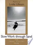 Slow Work Through Sand  : Poems