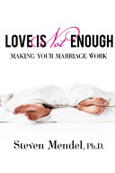 Love Is Not Enough: Making Your Marriage Work