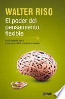El Poder del Pensamiento Flexible: de Una Mente Rigida, a Una Mente Libre y Abierta Al Cambio