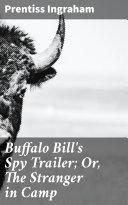 Buffalo Bill s Spy Trailer  Or  The Stranger in Camp