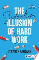 The Seductive Illusion of Hard Work Book