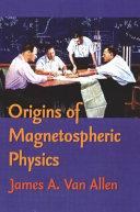 Origins Of Magnetospheric Physics