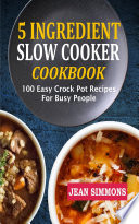 5 Ingredient Slow Cooker Cookbook