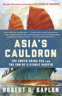 Asia's Cauldron: The South China Sea and the End of a Stable ...