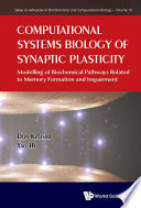 Computational Systems Biology Of Synaptic Plasticity  Modelling Of Biochemical Pathways Related To Memory Formation And Impairement Book