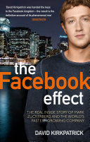 The Facebook Effect: The Real Inside Story of Mark ...