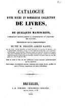 Catalogue d'une riche et nombreuse collection de livres, et de quelques manuscrits, concernant principalement la jurisprudence et l'histoire des Pays-Bas, provenant de la bibliothèque de feu M. Philippe-Adrien Raoux [...].