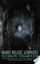 MARIE BELLOC LOWNDES Ultimate Collection  Murder Mysteries  Spy Thrillers  Horror Novels  Crime Stories   Royal Biography