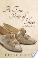 A Fine Pair of Shoes and Other Stories: A Tapestry of True Tales ...
