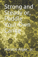 Strong and Steady Or, Paddle Your Own Canoe