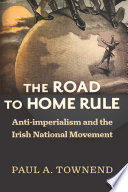 The Road to Home Rule  : Anti-imperialism and the Irish National Movement