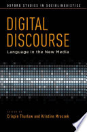 """Digital Discourse: Language in the New Media"" by Crispin Thurlow, Kristine Mroczek"