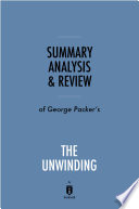 Summary, Analysis & Review of George Packer's The Unwinding by Instaread