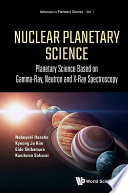 Nuclear Planetary Science  Planetary Science Based On Gamma ray  Neutron And X ray Spectroscopy Book PDF
