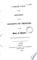 A Brief View of the Sentiments of the Society of Friends on the Duty of Prayer