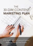 The 30 Day Content Marketing Plan  A 30 Day Blueprint To