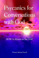 Psycanics For Conversations With God  The Technology to Return to the ONE