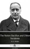 The Stolen Bacillus and Other Incidents by H  G  Wells   Delphi Classics  Illustrated
